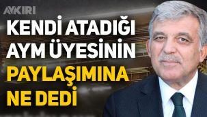 Abdullah Gül'den AYM üyesine eleştiri: