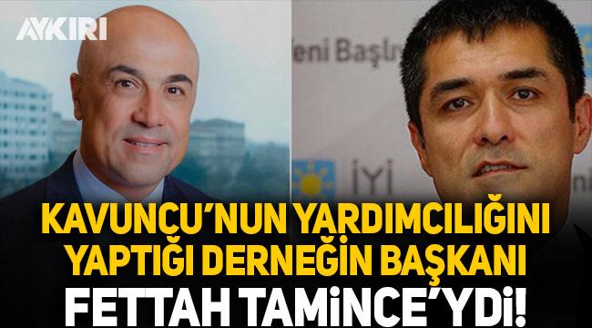 Buğra Kavuncu'nun yardımcılığını yaptığı derneğin başkanı Fettah Tamince'ydi!