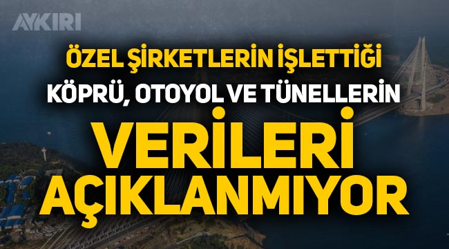 CHP'li vekilden çarpıcı iddia: Özel şirketler işlettikleri otoyol, köprü ve tünellerin verilerini gizliyor
