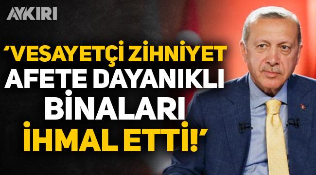 Cumhurbaşkanı Erdoğan: Vesayetçi zihniyet depreme dayanıklı binaları ihmal etti