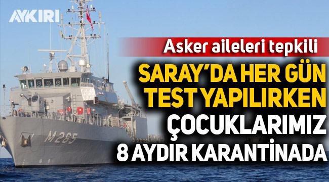 Deniz Kuvvetleri personeli 8 aydır gemide karantinada: Asker ailelerinden tepki