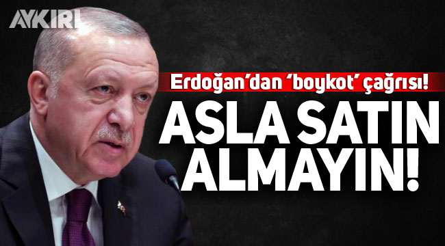 Erdoğan'dan 'boykot' çağrısı!