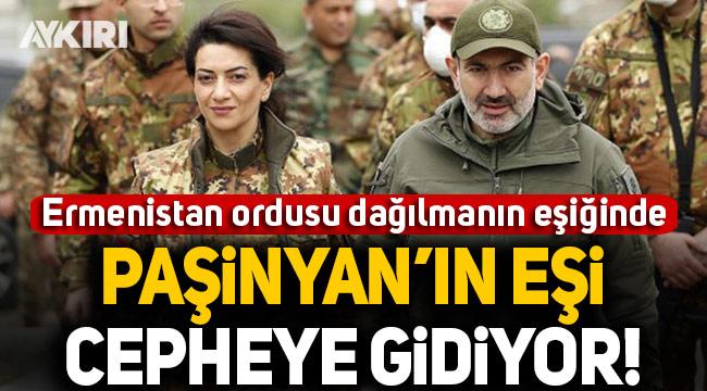 Ermeni ordusu dağılmanın eşiğinde: Ermenistan Başbakanı Paşinyan'ın eşi cepheye gidiyor