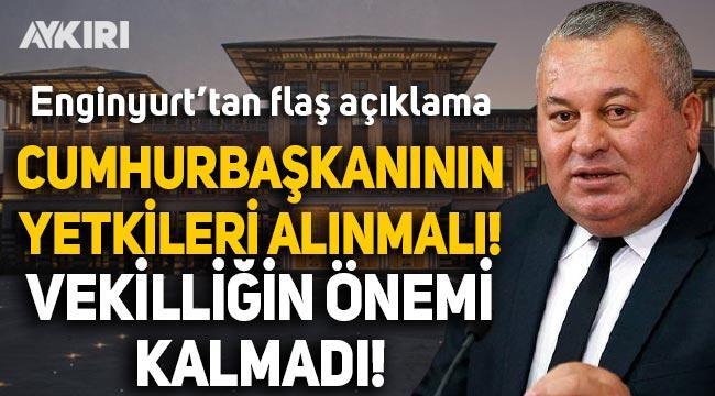 Eski MHP'li Cemal Enginyurt: Cumhurbaşkanının yetkileri alınmalı, milletvekilliğinin önemi kalmadı