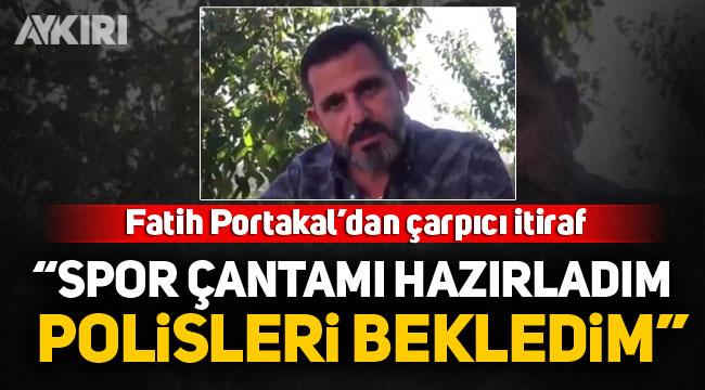 """Fatih Portakal'dan çarpıcı itiraf: """"Spor çantamı hazırladım, polisleri bekledim"""""""