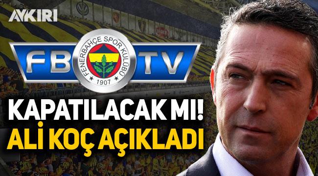 Fenerbahçe Başkanı Ali Koç açıkladı: FB TV kapatılacak mı?