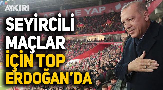 Futbol maçlarının seyircili oynanması için top Cumhurbaşkanı Erdoğan'da