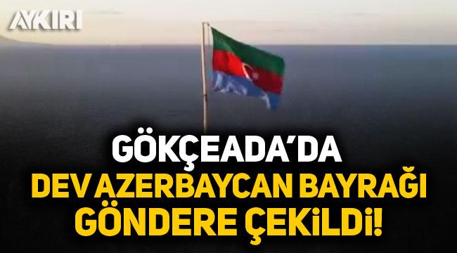 Gökçeada'da dev Azerbaycan bayrağı göndere çekildi