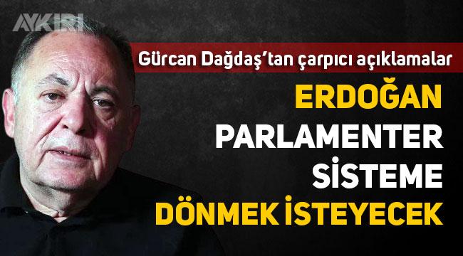 """Gürcan Dağdaş: """"Erdoğan yeniden parlamenter sisteme dönebilir"""""""
