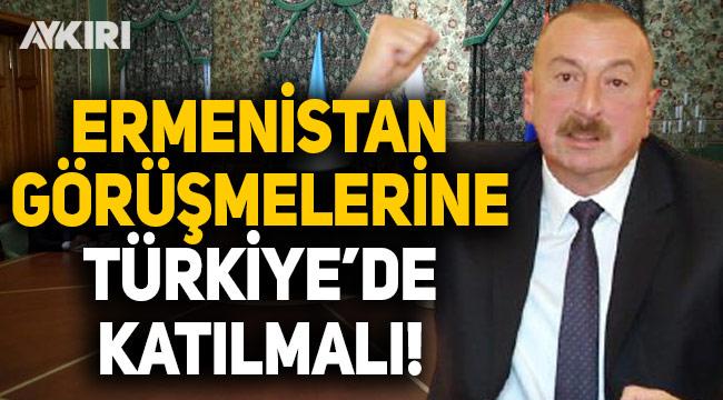 İlham Aliyev: Ermenistan'la görüşmelere Türkiye'nin de katılmasını istiyorum