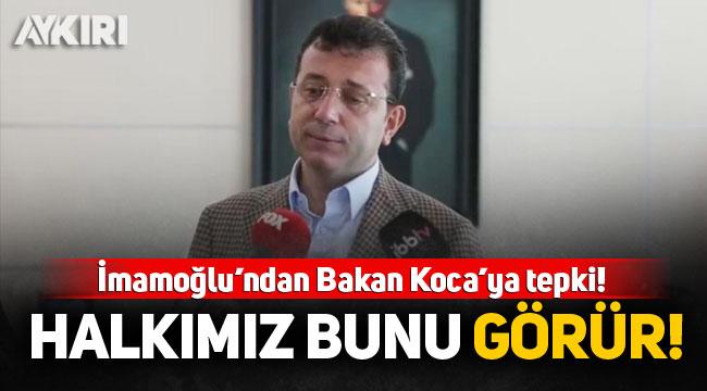 """İmamoğlu'ndan Bakan Koca'ya tepki: """"Halkımız bunu görür"""""""