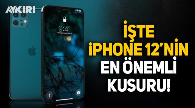 iPhone 12 serisinin en önemli kusuru açıklandı