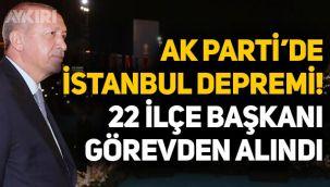 İstanbul'da AK Parti depremi: 22 ilçe başkanı görevden alındı