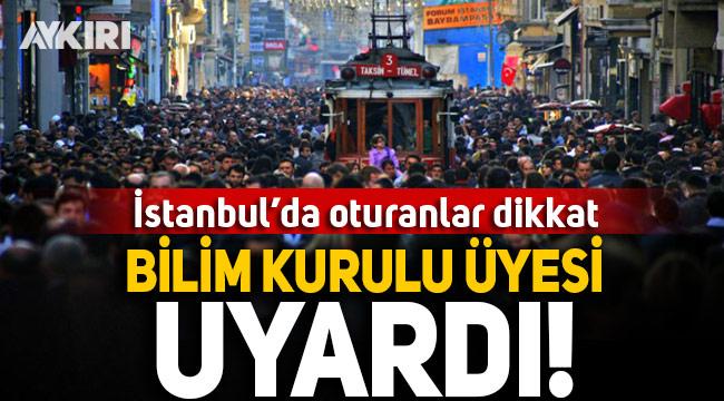 İstanbul'da yaşayanlar için Bilim Kurulu üyesinden uyarı