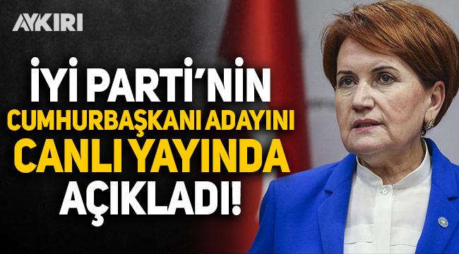 İYİ Parti'nin Cumhurbaşkanı adayını canlı yayında açıkladı