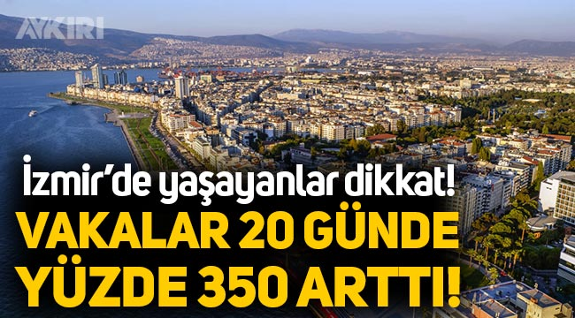 İzmir Valisi: Vakalar 3,5 kat arttı!