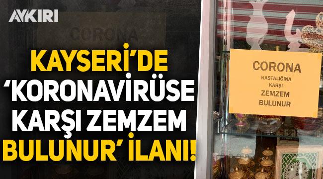 Kayseri'de 'koronavirüse karşı zemzem bulunur' ilanı!