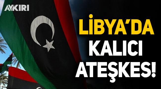 Libya'da kalıcı ateşkes için anlaşmaya varıldı