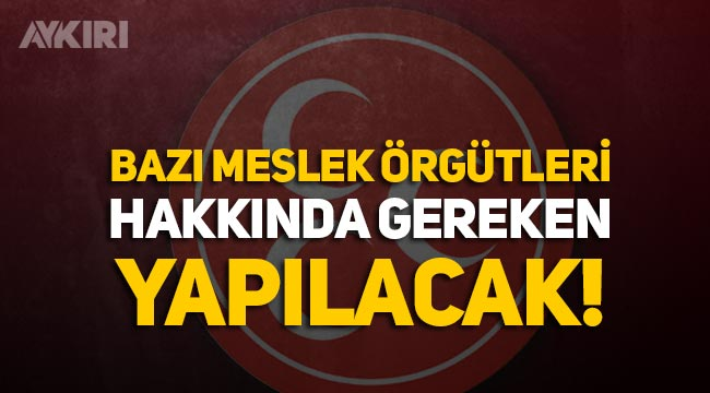 """MHP'den çarpıcı çıkış: """"Terörist barındıran meslek örgütleri kapatılacak"""""""