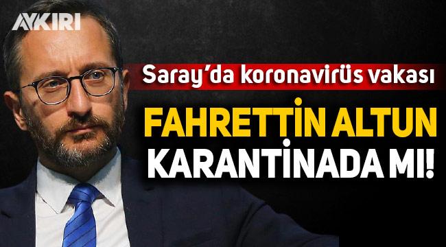 Saray'da koronavirüs vakası: Fahrettin Altun karantinada mı?