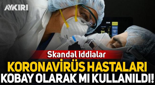Skandal iddialar: Koronavirüs hastaları kobay olarak mı kullanıldı
