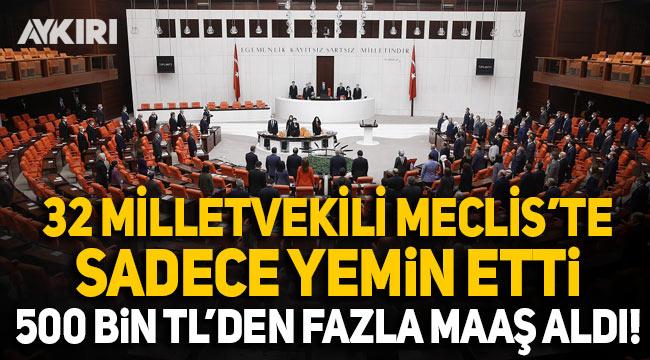 TBMM'de 32 milletvekili sadece yemin etmek için Meclis'e geldi! 500 bin TL'den fazla maaş aldı