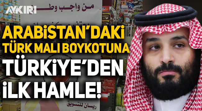 """""""Türk malları almıyorum"""" diyerek boykot başlatmışlardı: Türkiye, Suudi Arabistan'a soruşturma başlattı"""