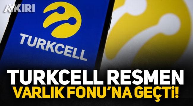 Turkcell resmen Varlık Fonu'na geçti