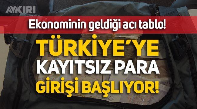 Türkiye'ye kayıtsız para girişi başlıyor!