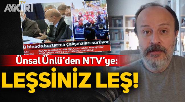 Ünsal Ünlü'den NTV'ye: Leşsiniz leş!