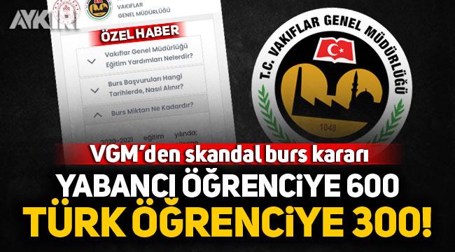 VGM'den skandal burs kararı! Yabancı öğrenciye 600, Türk öğrenciye 300...