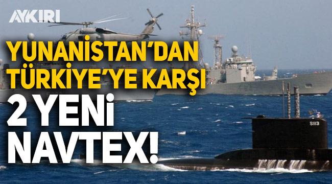 Yunanistan'dan Türkiye'ye karşı 2 yeni NAVTEX ilanı