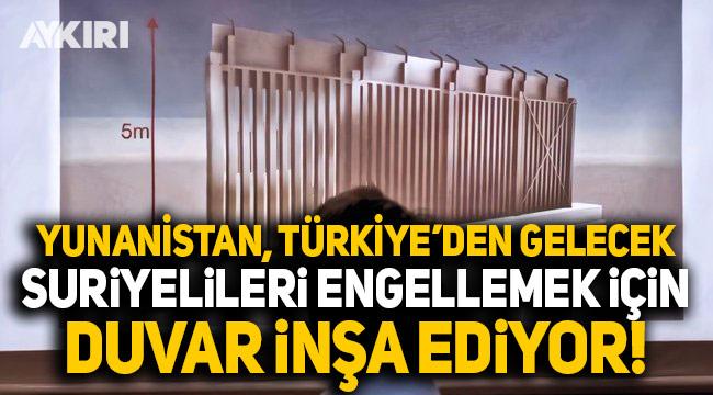 Yunanistan, Türkiye'den gelecek Suriyelileri engellemek için duvar inşa ediyor
