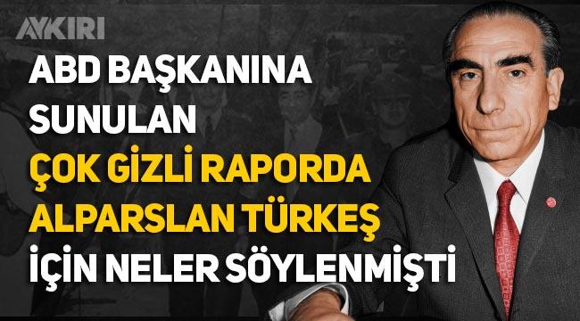 """ABD'nin Alparslan Türkeş'e bakışı hakkında çarpıcı belge: """"Tehlike arz ediyor"""""""
