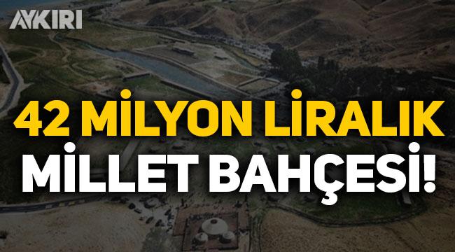 Ahlat'a saraydan sonra millet bahçesi: Maliyeti 42 milyon TL!