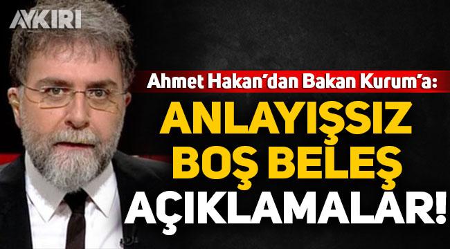 Ahmet Hakan'dan Bakan Kurum'a tepki: Anlayışsız, boş beleş açıklamalar!