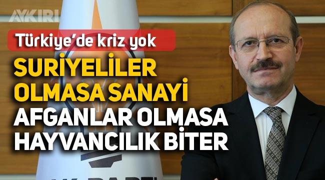 """AK Parti'li Ahmet Sorgun: """"Suriyeliler olmasa sanayi, Afganlar olmasa hayvancılık biter"""""""