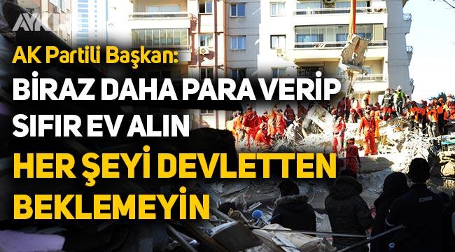 """AK Partili Başkan: """"Biraz para verip sıfır ev alın, her şeyi devletten beklemeyin"""""""