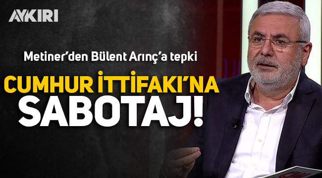 AK Partili Mehmet Metiner'den Bülent Arınç'a tepki: Cumhur ittifakına sabotaj