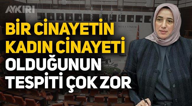 AK Partili Özlem Zengin: Bir cinayetin kadın cinayeti olduğunun tespiti çok zor
