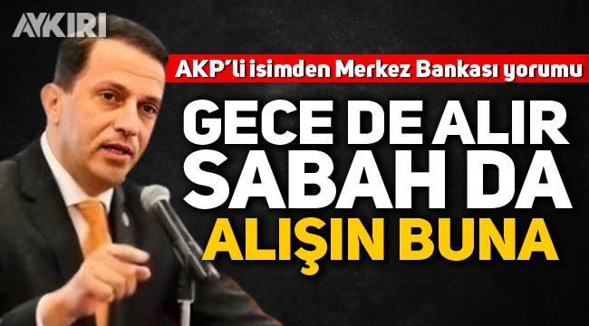 AKP'li meclis üyesi Mücahit Birinci'den Merkez Bankası yorumu: Gece de alır, atar, sabah da, alışın buna