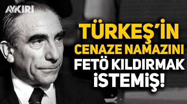 Alparslan Türkeş'in cenaze namazını FETÖ kıldırmak istemiş