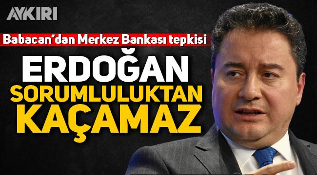 Babacan'dan Merkez Bankası tepkisi: Erdoğan sorumluluktan kaçamaz