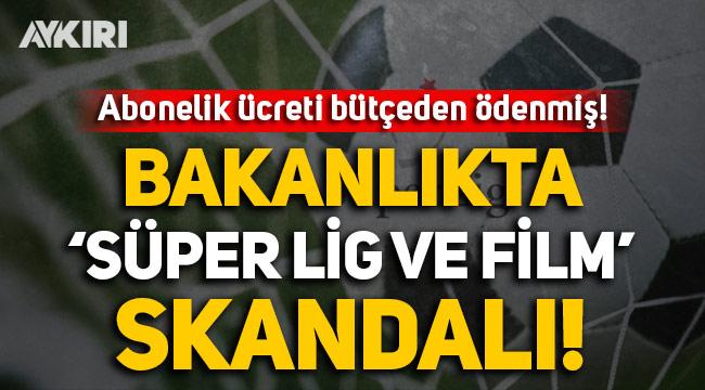 """Bakanlıkta müsteşar ve danışmanlara """"Süper lig ve film"""" paketi alınmış!"""