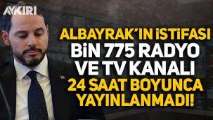 Bin 775 radyo ve televizyon kanalı Berat Albayrak'ın istifasını 24 saat boyunca görmedi