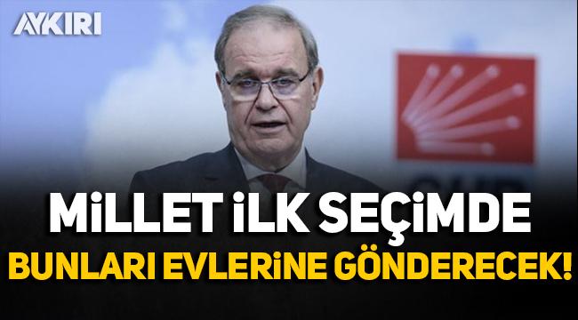 CHP'li Faik Öztrak: Millet ilk seçimde bunları evlerine gönderecek