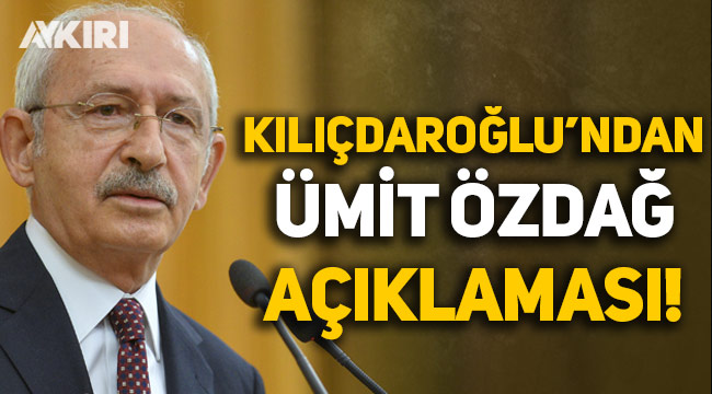 CHP lideri Kemal Kılıçdaroğlu'ndan Ümit Özdağ açıklaması!