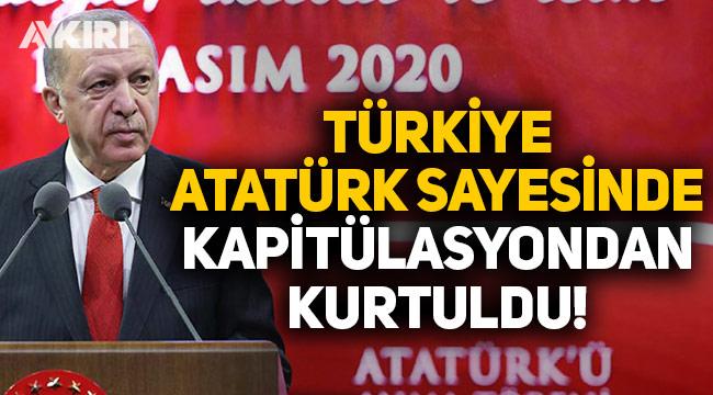 Cumhurbaşkanı Erdoğan: Türkiye, Atatürk sayesinde kapitülasyonlardan kurtuldu