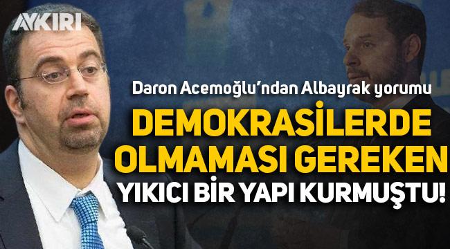 Daron Acemoğlu'ndan Berat Albayrak yorumu: Demokrasilerde olmaması gereken yıkıcı bir yapı kurmuştu