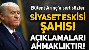 Devlet Bahçeli'den Bülent Arınç'a sert sözler: Siyaset eskisi bir şahıs, açıklamaları çarpıklıktır, ahmaklıktır!